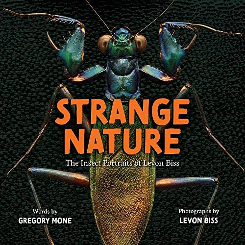Strange Nature: The Insect Portraits of Levon Biss: Mone, Gregory, Biss,  Levon: 9781419731662: Amazon.com: Books