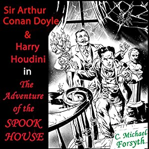 Sir Arthur Conan Doyle & Harry Houdini in The Adventure of the Spook House Audiobook