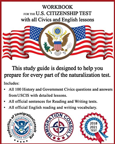 Workbook for the US Citizenship test with all Civics and English lessons: Naturalization study guide with USCIS Civics questions and answers plus vocabulary and sentences for writing and reading.