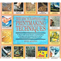 The Encyclopedia of Printmaking Techniques: A Step-by-step Visual Directory of Printmaking Techniques, Plus Practical Projects and an Inspirational Gallery of Finished Prints