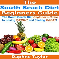 The South Beach Diet Beginners Guide to Losing Weight and Feeling Great!