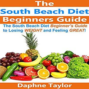 The South Beach Diet Beginners Guide to Losing Weight and Feeling Great! Audiobook