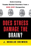 Does Stress Damage the Brain?: Understanding Trauma-Related Disorders from a Mind-Body Perspective