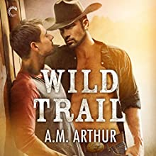 Wild Trail: Clean Slate Ranch Audiobook by A. M. Arthur Narrated by Greg Boudreaux