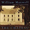 The Chateau Audiobook by William Maxwell Narrated by Karl Miller