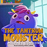 The Tantrum Monster: (Childrens books about Anger, Picture Books, Preschool Books, Ages 3 5, Baby Books, Kids Books, Kindergarten Books)