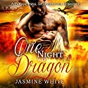 One Night with a Dragon Audiobook by Jasmine White Narrated by Kalinda Little