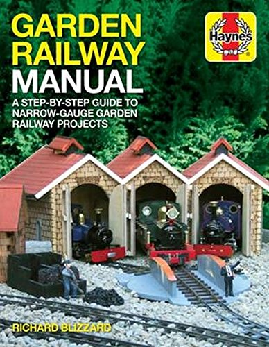 Garden Railway Manual: A Step-by-Step Guide to Narrow Guage Garden Railway Projects