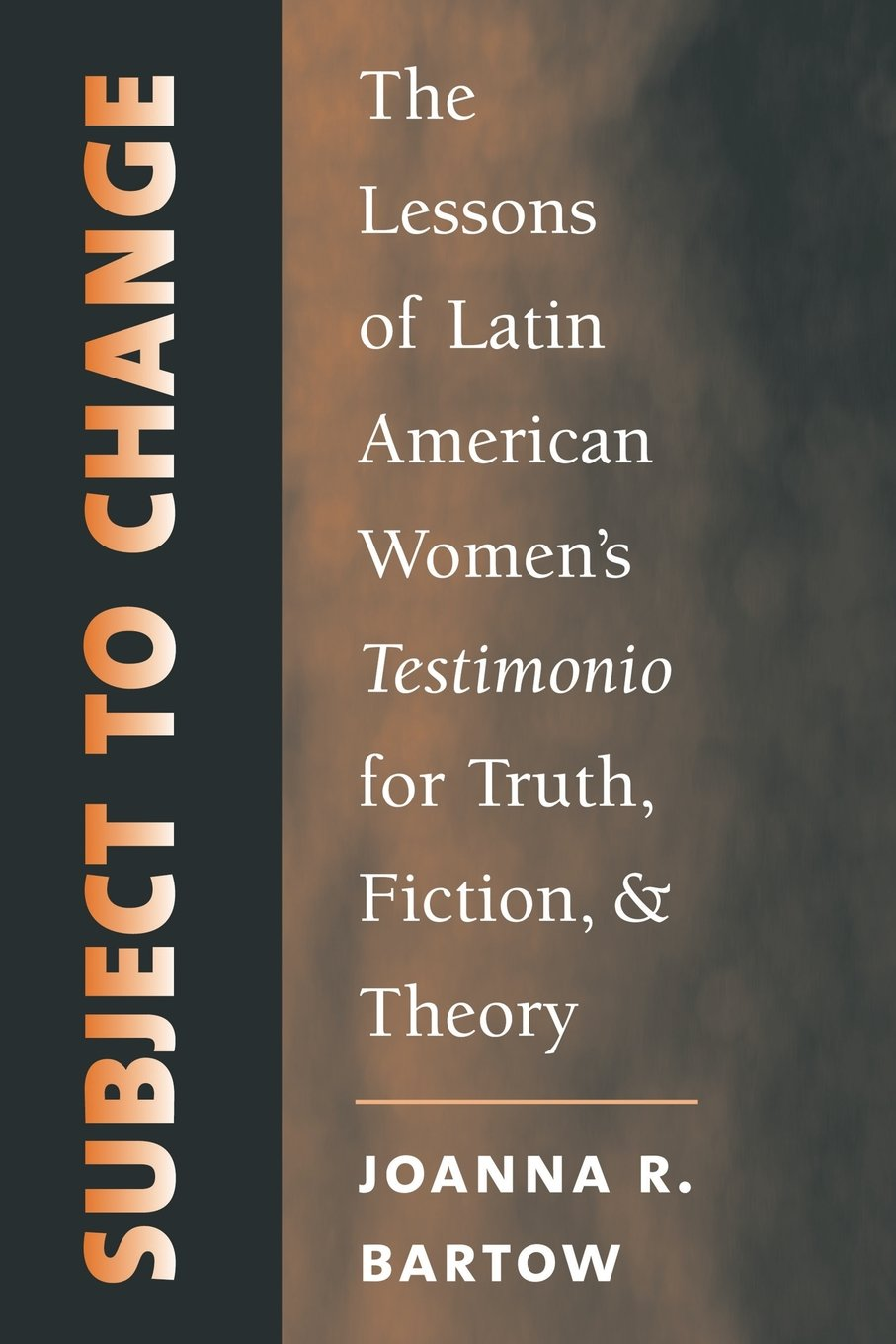 Subject to Change: The Lessons of Latin American Women's Testimonio for Truth, Fiction, and Theory (North Carolina Studies in the Romance Languages and Literatures)