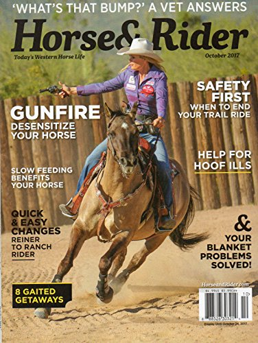 Today's Western Horse & Rider 2017 SAFETY FIRST WHEN TO END YOUR TRAIL RIDE Help For Hoof Ills YOUR BLANKET PROBLEMS SOLVED Gunfire: Desensitize Horse Of It 8 GAITED GETAWAYS