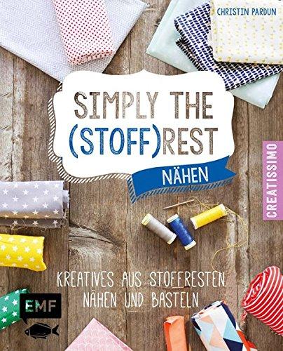 Simply the Stoffrest: Kreatives aus Stoffresten nähen und basteln ...