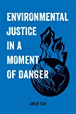 Environmental Justice in a Moment of Danger (Volume 11) (American Studies Now: Critical Histories of the Present)