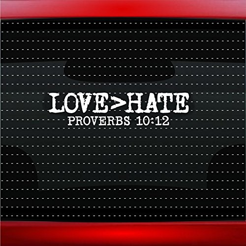 Love Is Greater Than Hate Proverbs 10:12 Christian Car Sticker Truck Window Vinyl Decal COLOR: WHITE