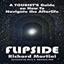 Flipside: A Tourist's Guide on How to Navigate the Afterlife Audiobook by Richard Martini Narrated by Richard Martini