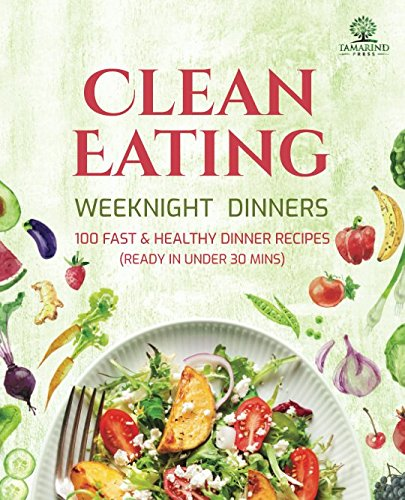 Clean Eating Weeknight Dinners: 100 Fast and Healthy Dinner Recipes (ready in under 30 (Eating Dinner)