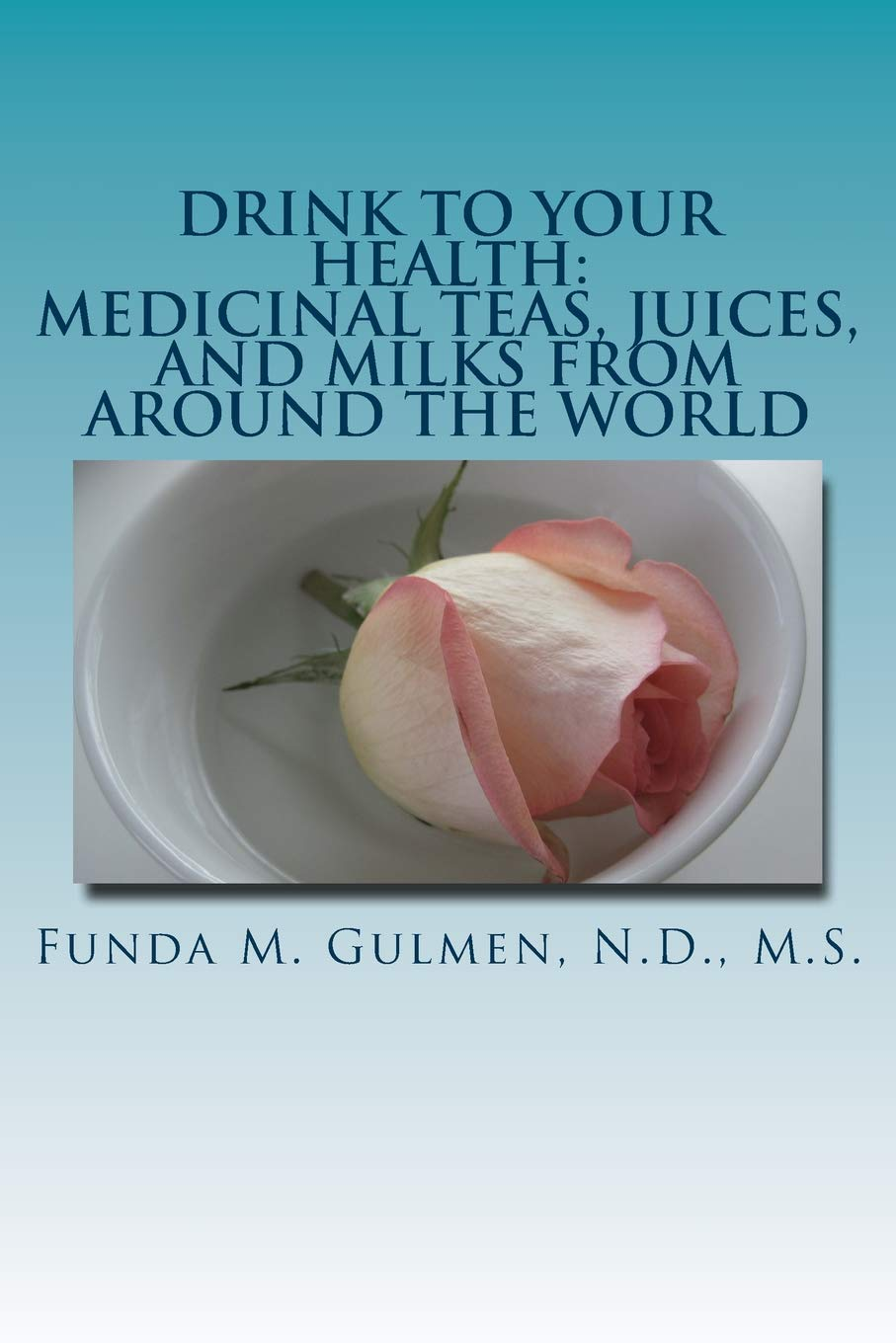 Drink to Your Health: Medicinal Teas, Juices, and Milks from ...