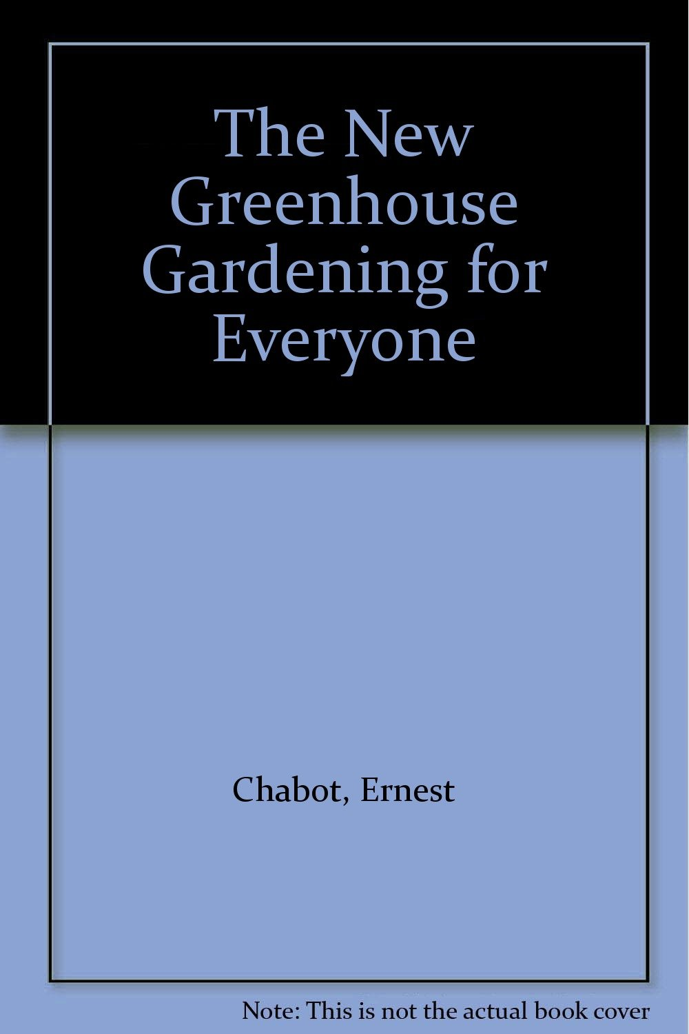 The New Greenhouse Gardening for Everyone