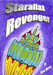 Children's Book : Starallax Revenger: ...or...How to Pursue Your Enemy Across the Galaxy, Save a Planet, Find a Family, and Go on Holiday to Scotland