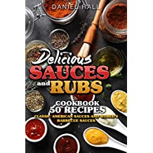Delicious sauces and rubs.: Cookbook: 50 recipes. Classic American sauces and World's Barbecue sauces.