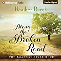 Along the Broken Road: The Roads to River Rock, Book 1 Audiobook by Heather Burch Narrated by Amy McFadden