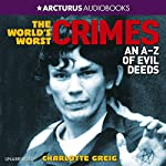 World's Worst Crimes: An A-Z of Evil Deeds | Charlotte Greig