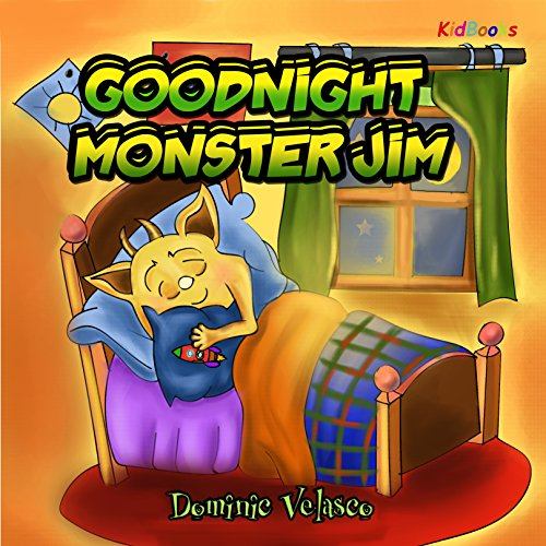 GOODNIGHT MONSTER JIM (Great Children's Story about Little Monster and His Dreams) Goodnight Books for Children,Learning basics Bed,Childrens books for Kindle ages 3-5,Stories for Kids with Pictures