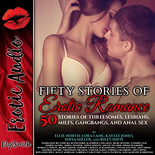 Fifty Stories of Erotic Romance: 50 Stories of Threesomes, Lesbians, MILFs, Gangbangs, and Anal Sex by DigiSmith Erotic Audio