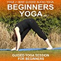 Beginners Yoga, Volume 3: Yoga Class and Guide Book Speech by Yoga 2 Hear Narrated by Sue Fuller