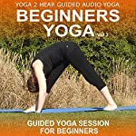 Beginners Yoga, Volume 3: Yoga Class and Guide Book | Yoga 2 Hear