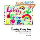 Loving Every Day: Chronicling my encounter with cancer and the lessons it has taught