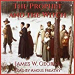The Prophet and the Witch: A Novel of Puritan New England: My Father's Kingdom, Book Two | James W. George