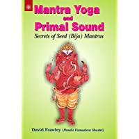 Mantra Yoga and Primal Sound: Secrets of Seed (bija) Mantras