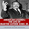 American Legends: The Life of Martin Luther King Jr. Audiobook by  Charles River Editors Narrated by James Weippert