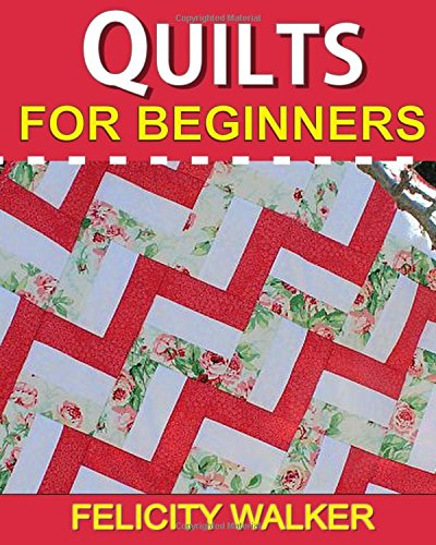 Quilts for Beginners: Learn How to Quilt with Easy-to-Learn Quilting Techniques, plus Quilting Supplies and Quilt Patterns