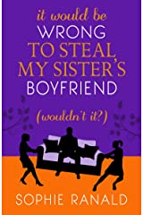It Would Be Wrong to Steal My Sister's Boyfriend (Wouldn't It?): A wicked romance Kindle Edition