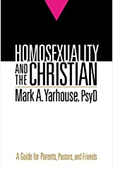 Homosexuality and the Christian: A Guide for Parents, Pastors, and Friends Kindle Edition