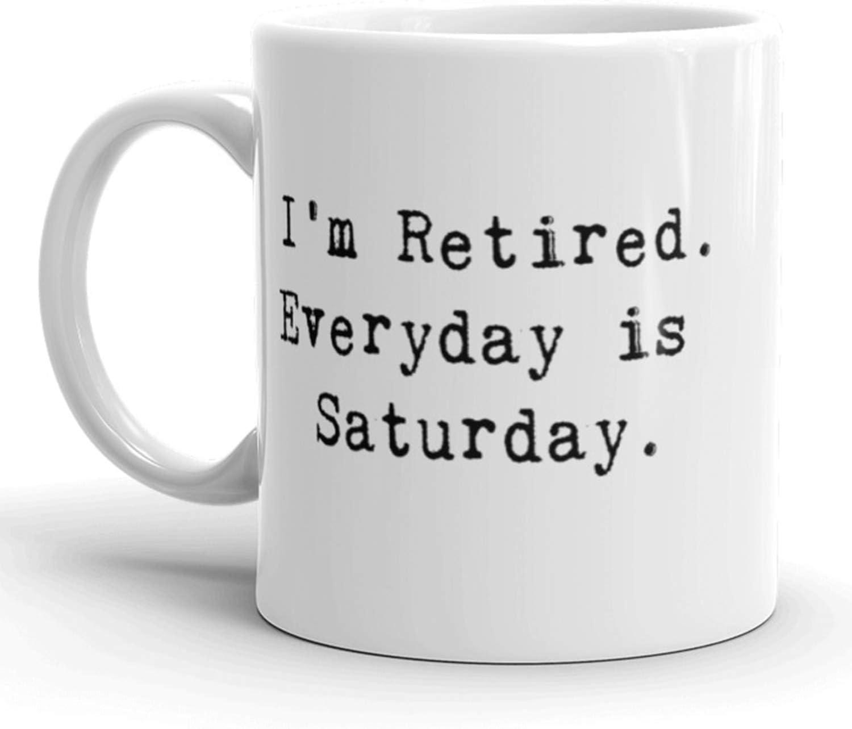 Amazon Com I M Retired Everyday Is Saturday Coffee Mug Funny Sarcastic Ceramic Cup 11oz Coffee Cups Mugs