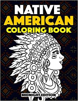 Native American Coloring Book Midnight Edition: American Indian ...