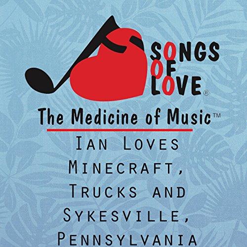 Ian Loves Minecraft, Trucks and Sykesville, Pennsylvania