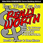 Earn What You're Really Worth: How to Release Your Personal Profit Potential | David Turner,Dan Howe