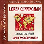 Loren Cunningham: Into All the World: Christian Heroes: Then & Now | Janet Benge,Geoff Benge