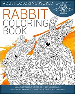 Amazon Rabbit Coloring Book An Adult Of 40 Zentangle Designs With Henna Paisley And Mandala Style Patterns Animal