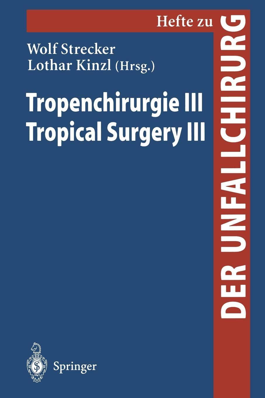 Tropenchirurgie III   Tropical Surgery III  Hefte Zur Zeitschrift 'Der Unfallchirurg'   German And English Edition   Hefte Zur Zeitschrift 'Der Unfallchirurg'  274  Band 274