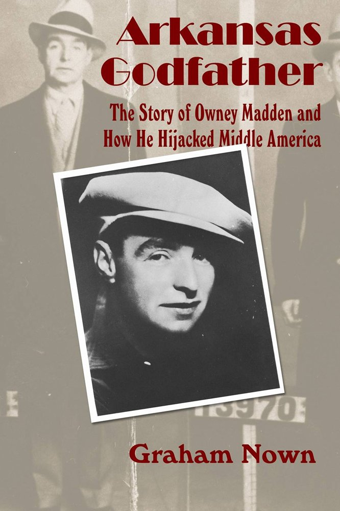 Arkansas Godfather: The Story of Owney Madden and How He Hijacked Middle America pdf epub