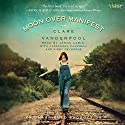 Moon Over Manifest Audiobook by Clare Vanderpool Narrated by Jenna Lamia, Cassandra Campbell, Kirby Heyborne