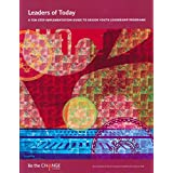 Leaders of Today: A Ten-Step Implementation Guide to Design Youth Leadership Programs