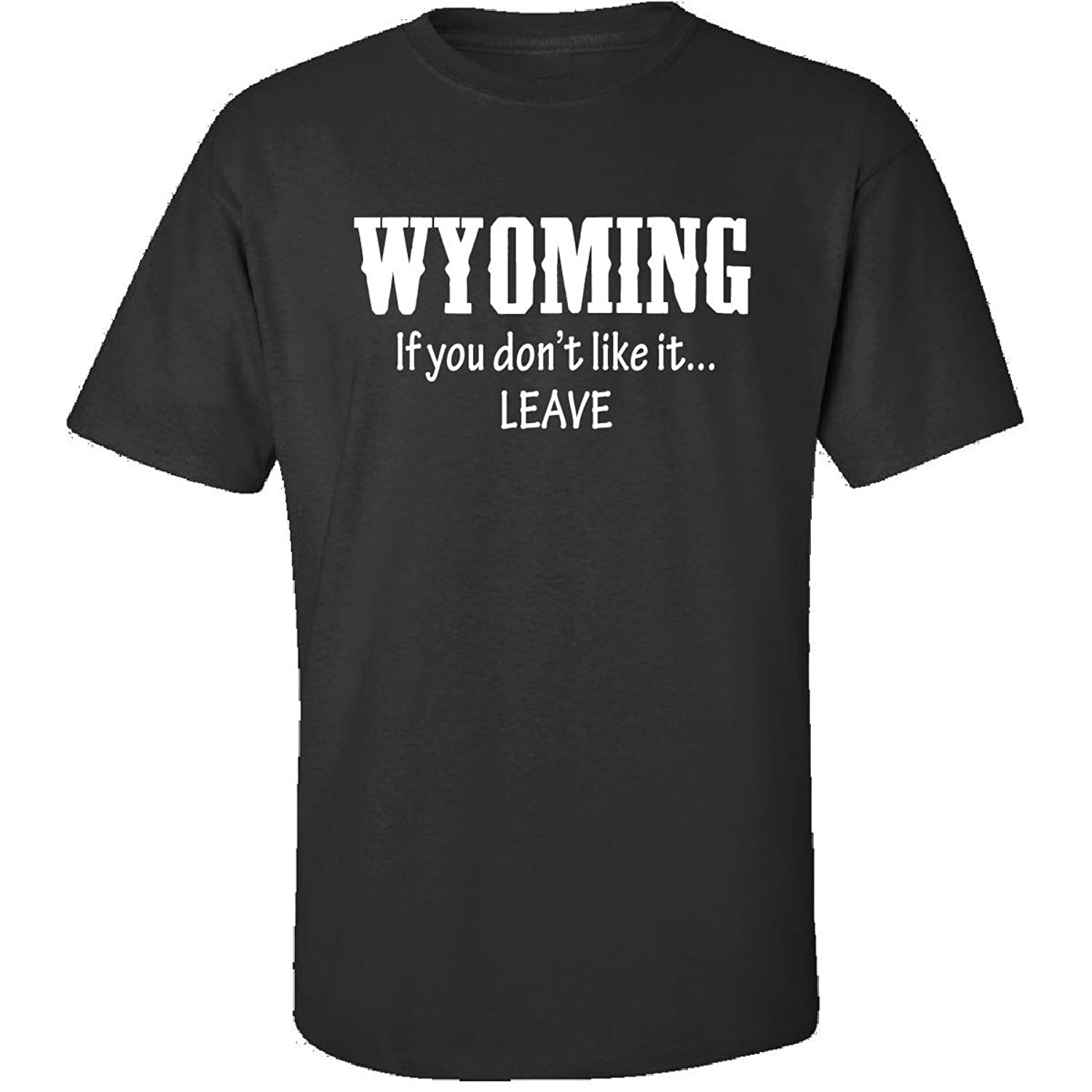 Wyoming If You Dont Like It Leave Proud State - Adult Shirt