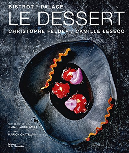 Le Dessert - Bistrot Palace [ French Dessert Recipes and Cookbook ] (French Edition)