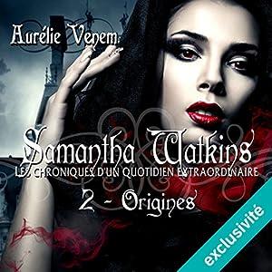 Origines (Samantha Watkins ou Les chroniques d'un quotidien extraordinaire 2) | Livre audio