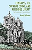 Congress, the Supreme Court, and Religious Liberty: The Case of City of Boerne v. Flores, Jerold Waltman, 1137300639